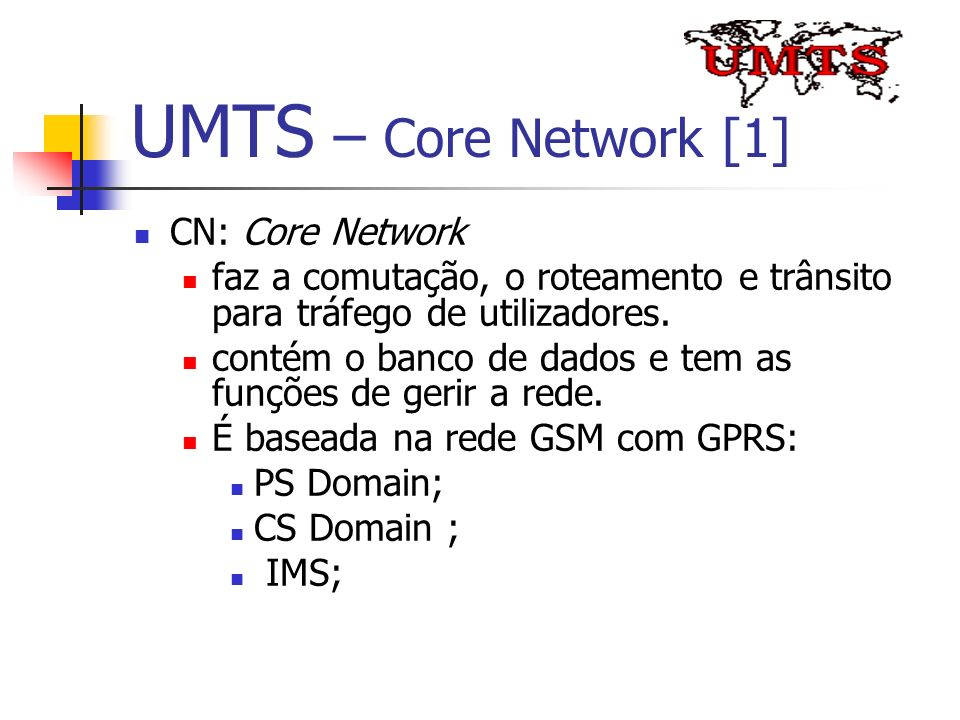 UMTS – Core Network [1] CN: Core Network